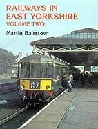 Railways in East Yorkshire: Volume 1 by…