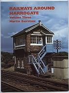 Railway Around Harrogate, Vol.3 by Martin…