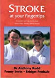 Rudd, Anthony: Stroke at Your Fingertips: The Comprehensive Guide and Medically Accurate Manual about Stroke and How to Deal with It