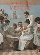 The Illustrated History of Medicine by…