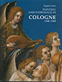 Corley, Brigitte: Painting and Patronage in Cologne 1300-1500