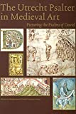 Van Der Horst, Koert: The Utrecht Psalter in Medieval Art: Picturing the Psalms of David