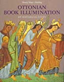 Mayr-Harting, Henry: Ottonian Book Illumination: An Historical Study