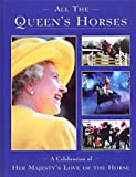 Elliot, David: All the Queen's Horses: A Celebration of Her Majesty's Love of the Horse