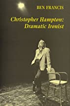 Christopher Hampton: Dramatic Ironist by Ben…