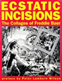 Baer, Freddie: Ecstatic Incisions: The Collages of Freddie Baer
