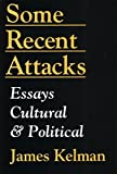 Kelman, James: Some Recent Attacks: Essays Cultural and Political