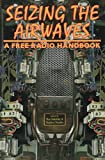 Sakolsky, Ron: Seizing the Air Waves: A Free Radio Handbook