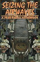 Seizing the Airwaves: A Free Radio Handbook…