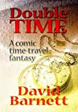 Barnett, David: Double Time: A Time-Travel Comedy/Fantasy