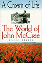 A Crown of Life: The World of John McCrae by…