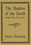 Dickinson, Patric: The Shadow of the Earth: Poems from Forty Years