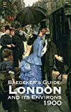 Baedeker, Karl: Baedeker's London and It's Environs 1900: A Handbook for Travellers