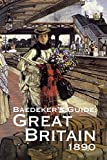 Baedeker, Karl: Baedeker&#39;s Guide to Great Britain 1890: Seventy-two Tours from Scilly to Shetland at the End of the Nineteenth Century