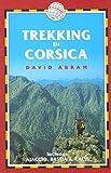Abram, David: Trekking in Corsica: France Trekking Guides (includes Ajaccio, Bastia, and Calvi)