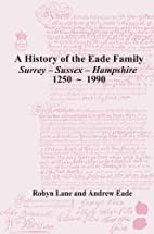A History of the Eade Family of Surrey -…