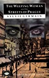 Germain, Sylvie: The Weeping Woman on the Streets of Prague