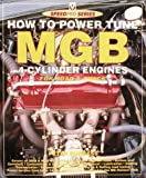 Burgess, Peter: How to Power Tune Mgb 4-Cylinder Engines