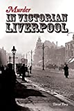 Parry, David: Murder in Victorian Liverpool