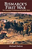 Embree, Michael: Bismarck's First War: The Campaign of Schleswig and Jutland 1864
