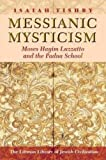 Tishby: Messianic Mysticism: Moses Hayim Luzzatto and the Padua School