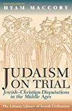 MacCoby, Hyam: Judaism on Trial: Jewish-Christian Disputations in the Middle Ages
