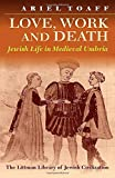 Toaff, Ariel: Love, Work and Death: Jewish Life in Medieval Umbria