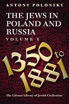 The Jews in Poland and Russia, Vol. 1: 1350…