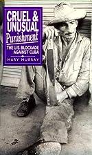 Cruel and Unusual Punishment: The U.S.…