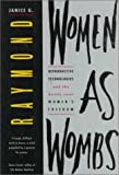 Raymond, Janice G.: Women As Wombs: Reproductive Technologies and the Battle over Women's Freedom