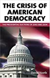 North, David: The Crisis Of American Democracy: The Presidential Elections Of 2000 And 2004
