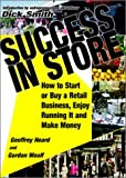 Heard, Geoffrey: Success in Store: How to Start or Buy a Retail Business, Enjoy Running It and Make Money