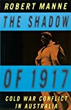 Robert Manne: The shadow of 1917: Cold War conflict in Australia