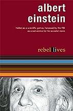 Albert Einstein: Rebel Lives by Albert…