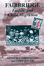 Fairbridge : Empire and child migration by…