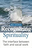 Lindsay, Rae: Recognizing Spirituality: The Interface Between Faith and Social Work