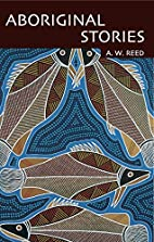 Aboriginal Stories by A. W. Reed