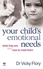 Your Childs Emotional Needs by Vicky Flory