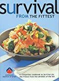 Burke, Louise: Survival from the Fittest Bk. 2: A Companion Cookbook to Survival for the Fittest from the Athletes of the Australian Institute of Sport