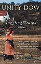 Juggling Truths by Unity Dow