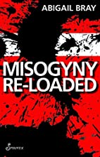 Misogyny Re-Loaded by Abigail Bray
