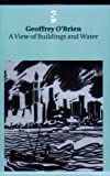 O'Brien, Geoffrey: A View of Buildings and Water (Salt Modern Poets)