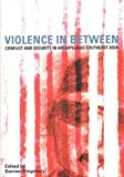 Kingsbury, Damien: Violence in Between: Conflict And Security in Archipelagic Southeast Asia