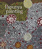 Papunya painting : out of the desert by…