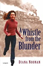 A Whistle from the Blunder by Diana Noonan