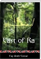 East Of Ra by Fay Anith Cossar