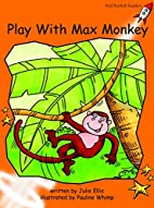 Play with Max Monkey by Julie Ellis