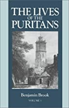 Lives of the Puritans, Vol. 3 by Benjamin…