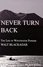 Never Turn Back: The Life of Whitewater…