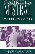 Gabriela Mistral: A Reader by Gabriela…